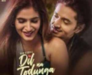 Dil Na Todunga – Abhi Dutt Mp3 Song [320 KBPS]